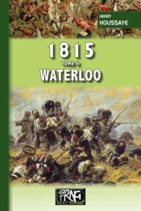 Henry Houssaye - 1815 - Tome 2, Waterloo.