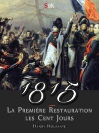 Henry Houssaye - 1815 - La première Restauration et les Cent Jours.