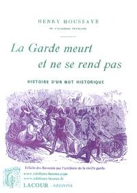 Henry Houssaye - La Garde meurt et ne se rend pas - Histoire d'un mot historique.