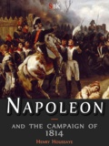 Henry Houssaye - Napoleon and the campaign of 1814.