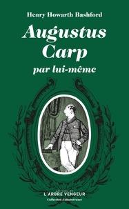 Henry Howarth Bashford - Augustus Carp par lui-même - Ou l'autobiographie d'un authentique honnête homme.