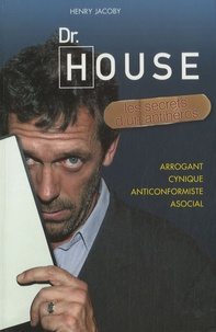 Henry Jacoby - Dr House - Les secrets d'un anti-héros.