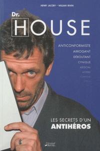 Henry Jacoby et William Irwin - Dr House - Les secrets d'un antihéros.