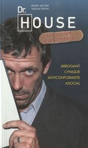 Henry Jacoby et William Irwin - Dr. House - Les secrets d'un antihéros.