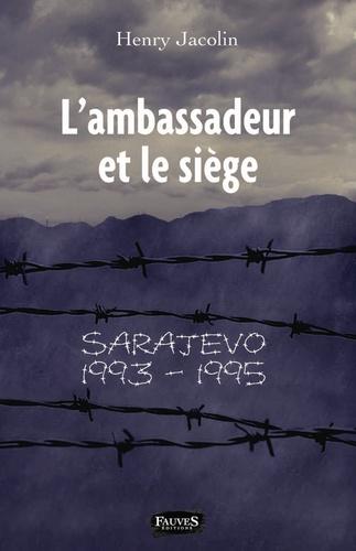 L'ambassadeur et le siège. Sarajevo 1993-1995