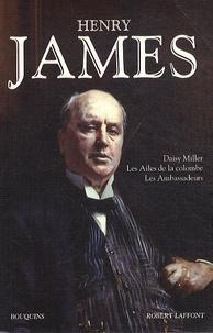 Henry James - Daisy Miller - Les ailes de la colombe - Les ambassadeurs.