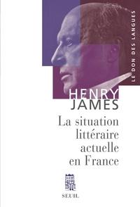 Henry James - La situation littéraire actuelle en France.