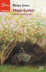 Henry James - Maud-Evelyn - Suivi de La Mort du lion.