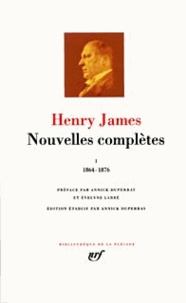 Henry James - Nouvelles complètes - Tome 1, 1864-1876.