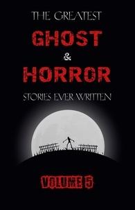 Henry James et M. R. James - The Greatest Ghost and Horror  : The Greatest Ghost and Horror Stories Ever Written: volume 5 (30 short stories).