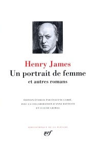 Henry James - Un portrait de femme et autres romans.