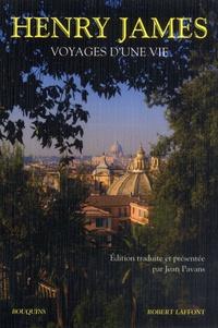 Henry James - Voyages d'une vie - Heures anglaises, Heures italiennes, La Scène américaine.