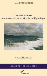 Henry Jean-Baptiste - D'une île à l'autre : une traversée au service de la République.