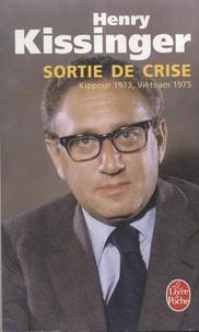 Henry Kissinger - Sortie de crise - Kippour 1973, Vietnam 1975.