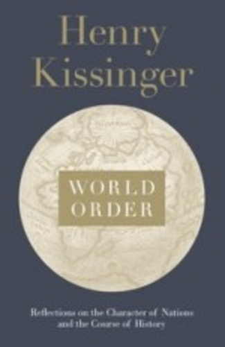Henry Kissinger - World Order - Reflections on the Character of Nations and the Course of History.