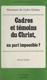 Henry Klipfel et  Mouvement des cadres chrétiens - Cadres et témoins du Christ - Un pari impossible ?.