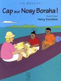 Henry Koombes - Cap sur Nosy Boraha !.