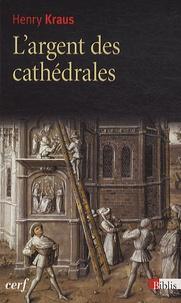 Henry Kraus - L'argent des cathédrales.