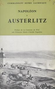 Henry Lachouque et Marie-Clotilde de Witt - Napoléon à Austerlitz.
