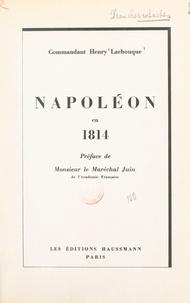Henry Lachouque et Alphonse Juin - Napoléon en 1814.