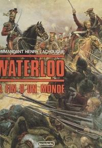 Henry Lachouque et Jean Tranié - Waterloo : la fin d'un monde.