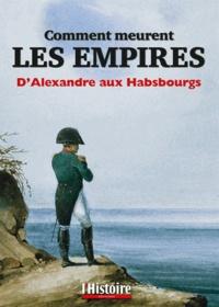 Henry Laurens et Pierre Chuvin - Comment meurent les empires - D'Alexandre aux Habsbourgs.