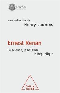 Henry Laurens et  Collectif - Ernest Renan - La science, la religion, la République.