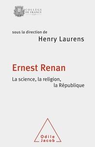 Henry Laurens - Ernest Renan - La science, la religion, la République.