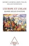 Henry Laurens et John Tolan - L'Europe et l'islam - Quinze siècles d'histoire.