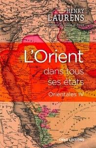Henry Laurens - L'Orient dans tous ses états - Orientales IV.