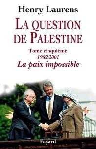 Henry Laurens - La question de Palestine, tome 5 - La paix impossible.
