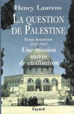 Henry Laurens - La question de Palestine - Tome 2, Une mission sacrée de civilisation (1922-1947).