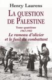 Henry Laurens - La question de Palestine - Tome 4, Le rameau d'olivier et le fusil du combattant (1967-1982).
