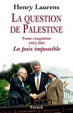Henry Laurens - La question de Palestine - Tome 5, La paix impossible (1982-2001).