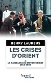 Henry Laurens - Les crises d'Orient tome 2 - La naissance du Moyen-Orient 1914-1949.
