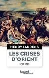 Henry Laurens - Les crises d'Orient - Question d'Orient et Grand Jeu (1768-1914).