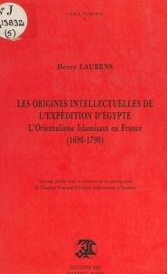 Henry Laurens - Les origines intellectuelles de l'expédition d'Égypte : l'orientalisme islamisant en France, 1698-1798.
