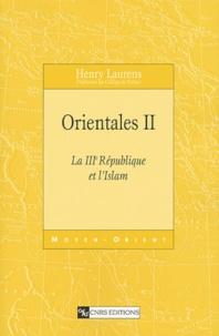 Henry Laurens - Orientales - Volume 2, La IIIe République et l'Islam.