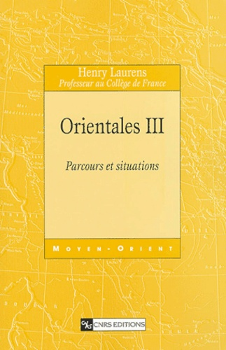 Henry Laurens - Orientales - Volume 3, Parcours et situations.
