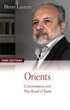 Henry Laurens - Orients - Conversations avec Rita Bassil El Ramy.