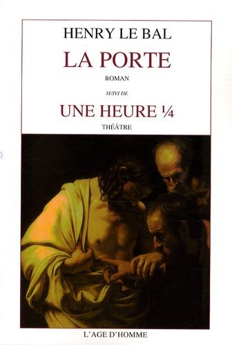Henry Le Bal - La Porte suivi de Une heure 1/4.