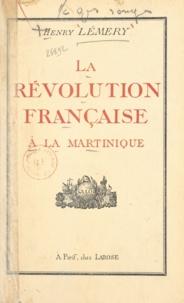 Henry Lémery - La Révolution française à la Martinique.