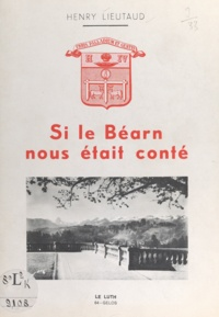 Henry Lieutaud - Si le Béarn nous était conté.