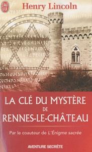 Henry Lincoln - La clé du mystère de Rennes-le-Château.
