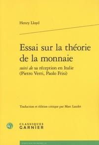 Henry Lloyd - Essai sur la théorie de la monnaie - Suivi de sa réception en Italie (Pietro Verri, Paolo Frisi).