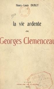 Henry-Louis Dubly - La vie ardente de Georges Clemenceau (2).