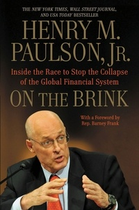 Henry M. Paulson - On the Brink - Inside the Race to Stop the Collapse of the Global Financial System -- With Original New Material on the Five Year Anniversary of the Financial Crisis.
