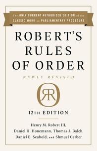 Henry M. Robert, et Daniel H Honemann - Robert's Rules of Order Newly Revised, 12th edition.