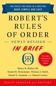 Henry M. Robert, et Daniel H Honemann - Robert's Rules of Order Newly Revised In Brief, 3rd edition.