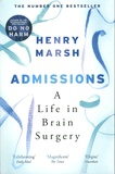 Henry Marsh - Admissions - A Life in Brain Surgery.